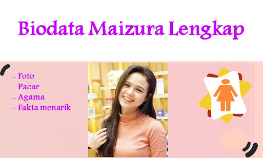 Biodata Maizura Lengkap, Foto, Pacar, Agama dan Fakta menarik