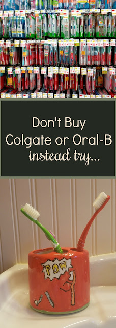 don't buy colgate or oral-b try eco-friendly toothbrushes like Preserve or bamboo