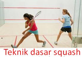 Teknik Dasar Pemainan Squash