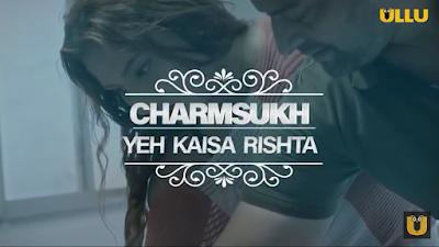 Yeh Kaisa Rishta | Charmsukh I Ullu Originals| Releasing on 24th