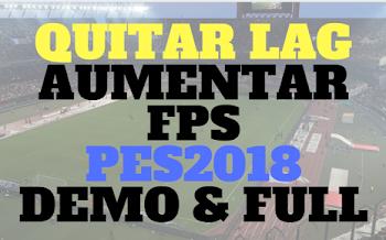 Quitar LAG   Aumentar FPS   PES2018   Demo & FULL   Released [21.09.2017]