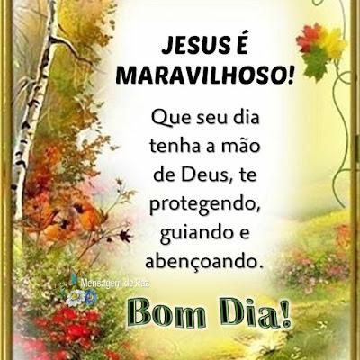 JESUS É MARAVILHOSO!  Que seu dia tenha a mão   de Deus, te protegendo,  guiando e abençoando.  Bom Dia!