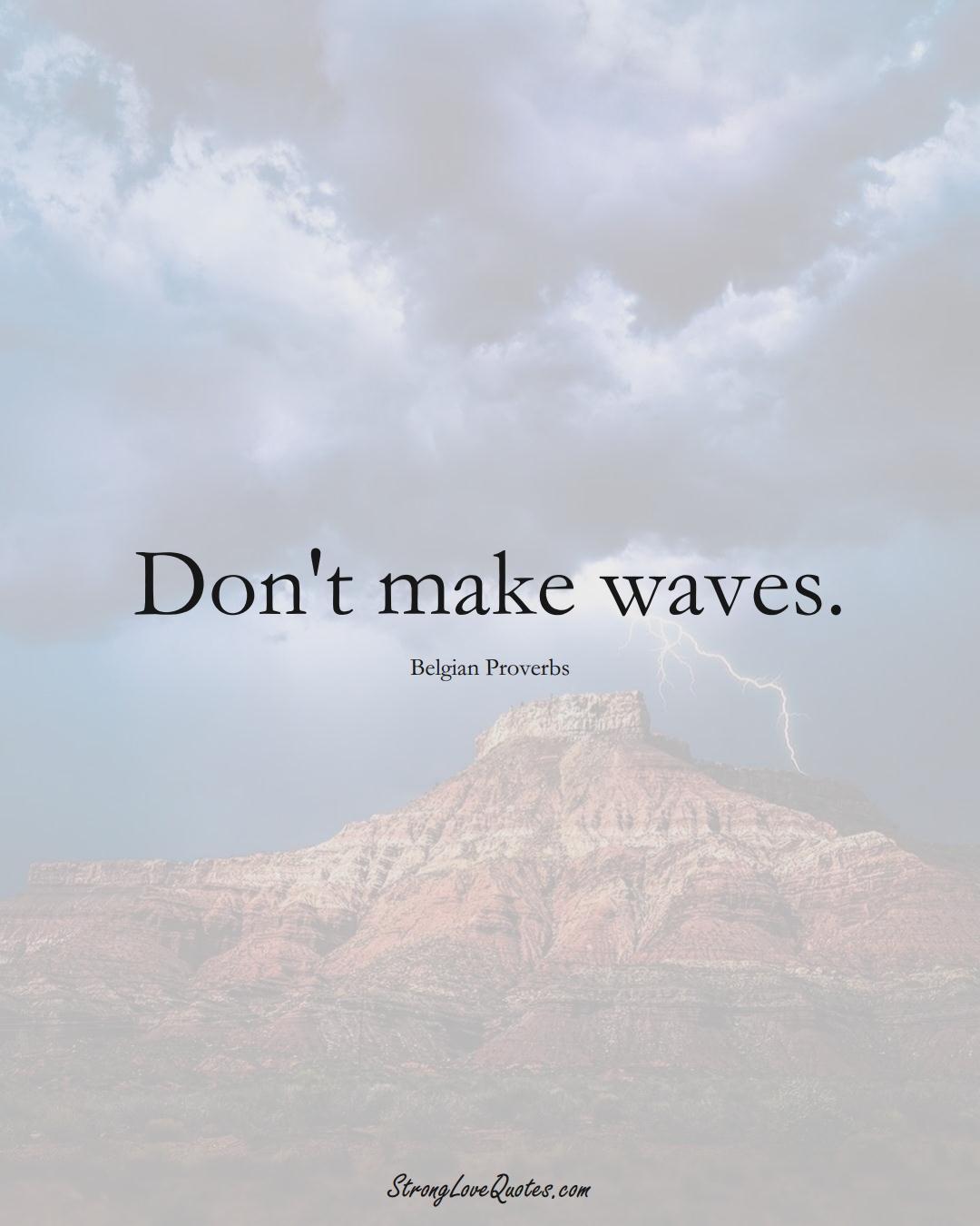 Don't make waves. (Belgian Sayings);  #EuropeanSayings