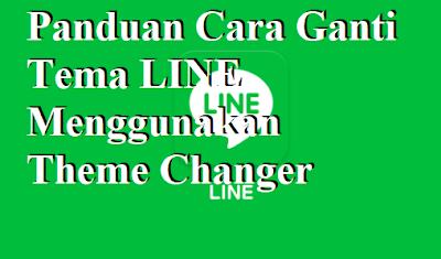 Panduan Cara Ganti Tema LINE Menggunakan Theme Changer