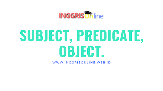 Memahami Subject, Predicate, dan Object di dalam Bahasa Inggris