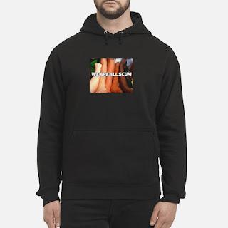 We Are All Scum Shirt 6