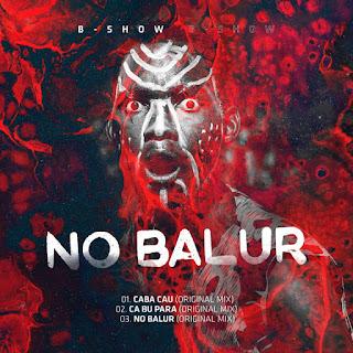 B Show Feat. Sangara Jr. & Samba Kf - No Balur (Original Mix) ( 2019 ) [DOWNLOAD]
