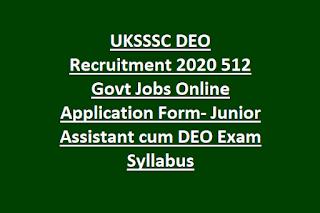 UKSSSC DEO Recruitment 2020 512 Govt Jobs Online Application Form-GROUP-C Junior Assistant cum DEO Exam Syllabus