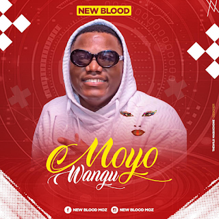 New Blood – Moyo Wangu ( 2019 ) [DOWNLOAD]