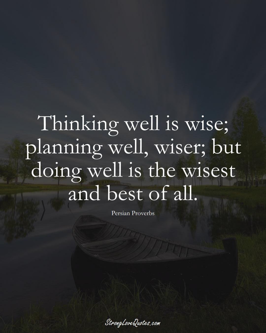 Thinking well is wise; planning well, wiser; but doing well is the wisest and best of all. (Persian Sayings);  #aVarietyofCulturesSayings