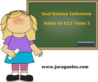 Contoh Latihan Soal Bahasa Indonesia Kelas 6 Semester 1 Kurikulum 2013 Terbaru