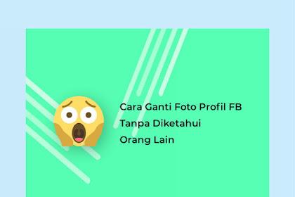 Cara Mengubah Foto Profil Facebook Tanpa Diketahui Orang Lain