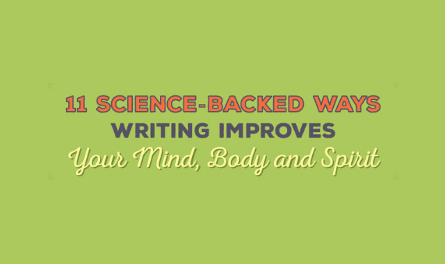 11 Science-Backed Ways Writing Improves Your Mind, Body and Spirit