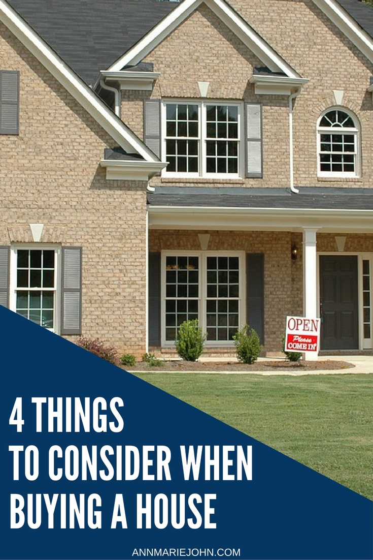 4 things to consider when buying a house annmarie john for Things to do to buy a house