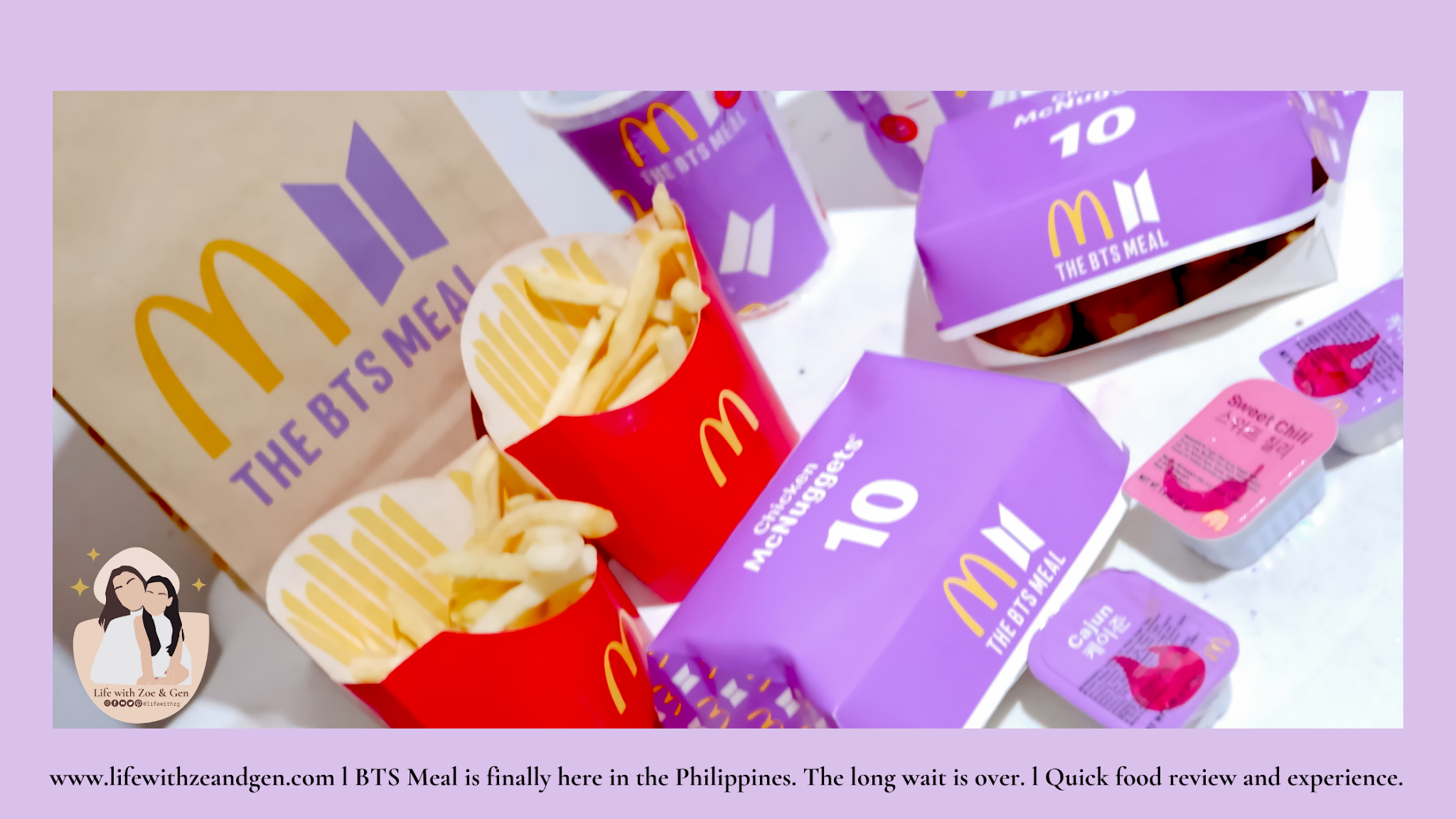 BTS Meal is finally here in the Philippines. The long wait is over. l Quick food review and experience. l Life with ZG l Lifestyle Blog