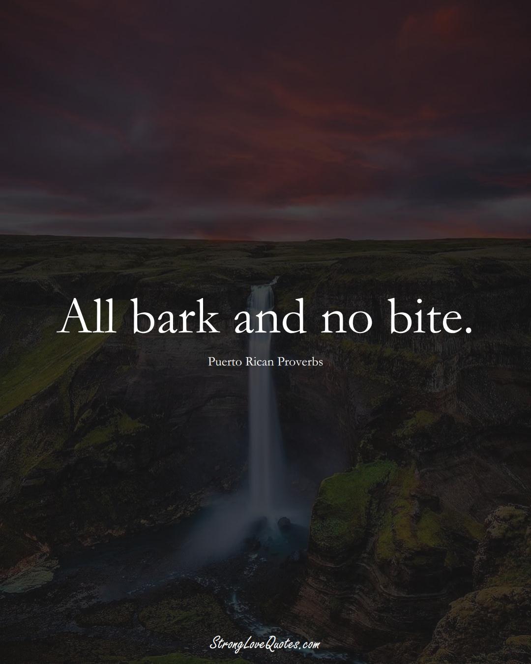 All bark and no bite. (Puerto Rican Sayings);  #CaribbeanSayings