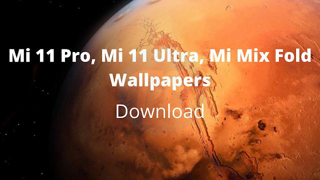 Download Xiaomi Mi 11 Pro, Mi 11 Ultra & Mi Mix Fold Wallpapers