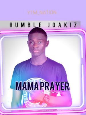 Humble joakiz - mama prayer