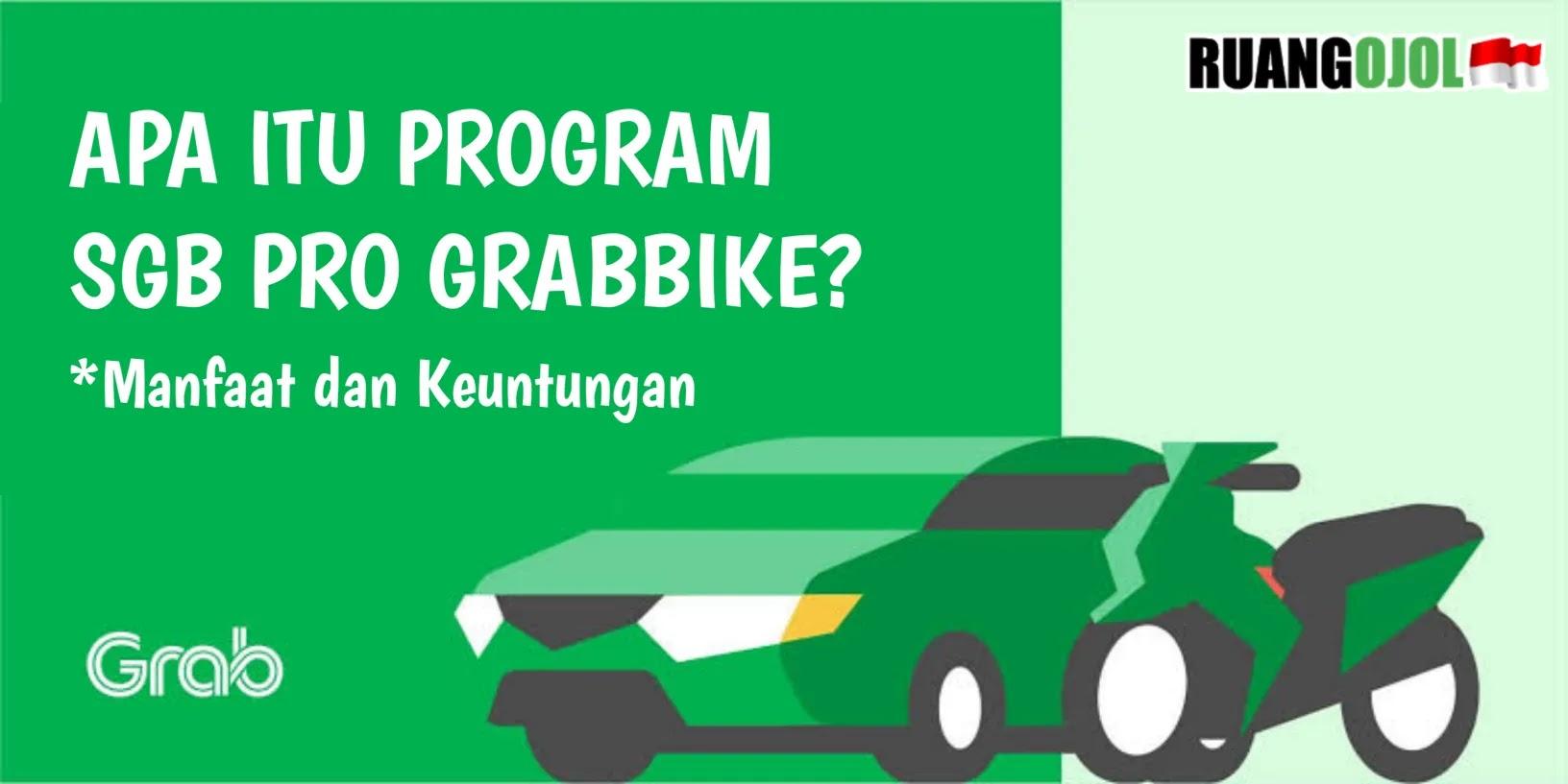 Apa Itu Program SGB Pro GrabBike? Manfaat dan Keuntungan
