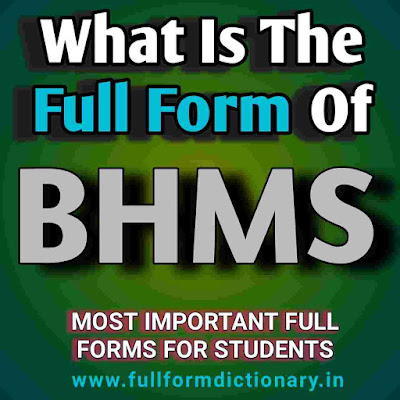 Full Form of BHMS, Full Form of BHMS, BHMS Course Details, about BHMS course details, What is the Full Form of BHMS?, BHMS course details, BHMS course details in hindi, BHMS course details in india, details of BHMS course, BHMS course full details, BHMS Full Form In Medical, full form dictionary, full form directory