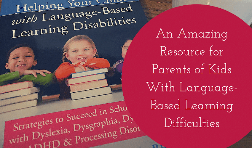 An Awesome Resource for Helping Your Child With Dyslexia, Dysgraphia, Dyscalculia, and Other Language-Based Learning Disabilities