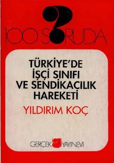 Yıldırım Koç - 100 Soruda- Türkiyede İşçi Sınıfı ve Sendikacılık Hareketi