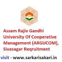 Assam Rajiv Gandhi University Of Cooperative Management (ARGUCOM) Sivasagar Reqruitment