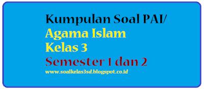 kumpulan soal pai agama islam budi pekerti kelas 3 sd semester 1 dan 2 ktsp kurikulum 2013