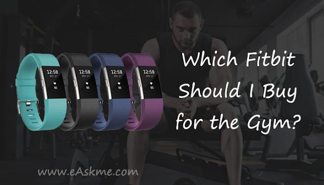 Which Fitbit Should I Buy for the Gym?: eAskme