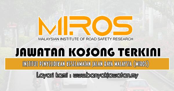 Jawatan Kosong 2019 di Institut Penyelidikan Keselamatan Jalan Raya Malaysia (MIROS)