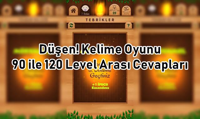 Dusen Kelime Oyunu 90 ile 120 Level Arasi Cevaplari