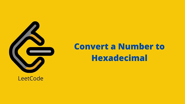 Leetcode Convert a Number to Hexadecimal problem solution