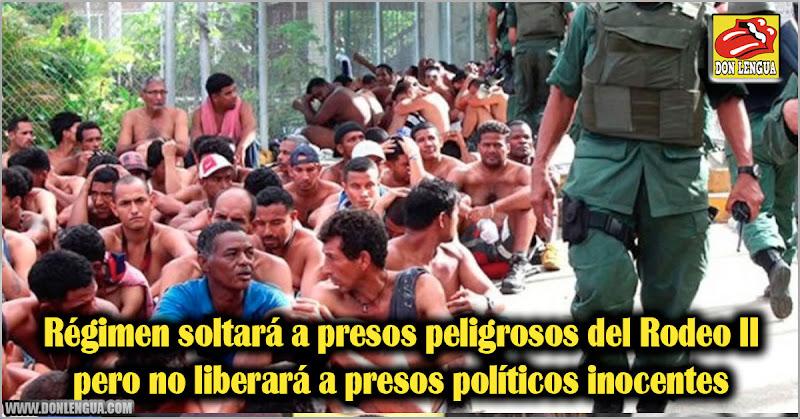 Régimen soltará a presos peligrosos del Rodeo II pero no liberará a presos políticos inocentes