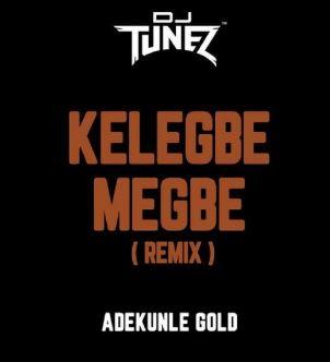 dj-tunez-x-adekunle-gold-kelegbe-megbe.html