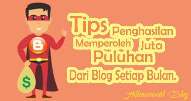 Tips Memperoleh Penghasilan Puluhan Juta Dari Blog