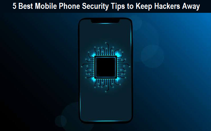 Mobile Phone Security Tips to Keep Hackers Away