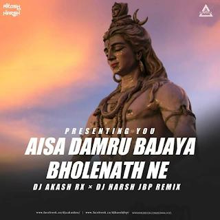 AISA DAMRU BAJAYA BHOLE NATH NE (REMIX) - DJ AKASH RX X DJ HARSH JBP