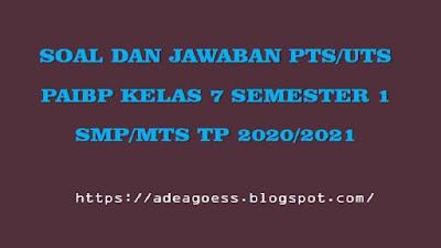 Download Soal PTS/UTS Pendidikan Agama Islam Kelas 7 Semester 1 SMP/MTS Kurikulum 2013 TP 2020/2021