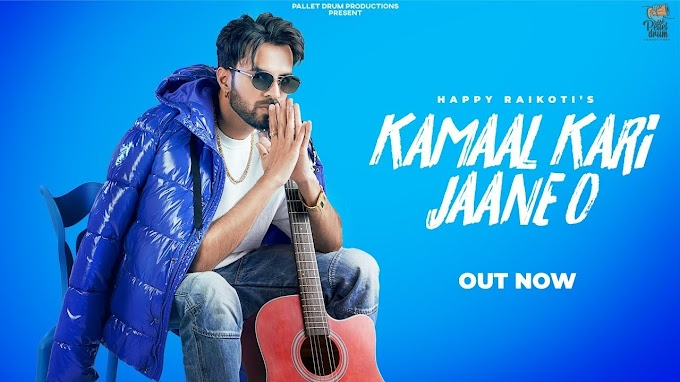 KAMAAL KARI JAANE O SONG LYRICS - HAPPY RAIKOTI | MP3 DOWNLOAD