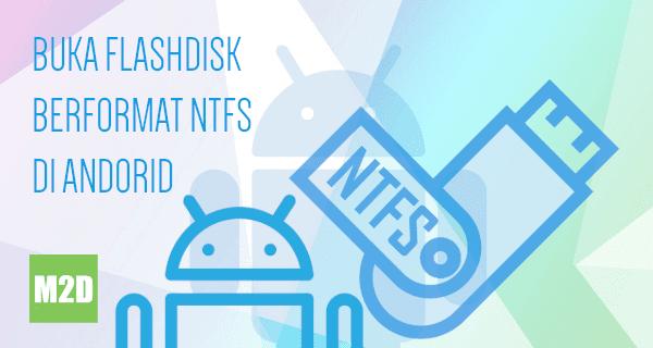 Cara Membuka Flashdisk NTFS di Android Tanpa ROOT