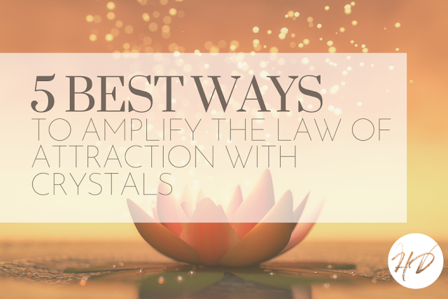5 Best Ways To Amplify The Law Of Attraction With Crystals