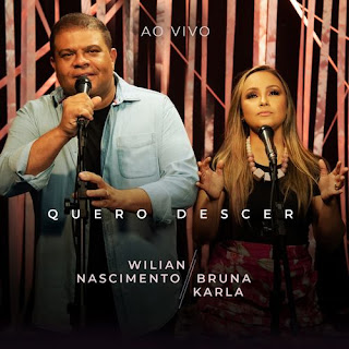 Baixar Música Gospel Quero Descer - Wilian Nascimento Part. Bruna Karla Mp3