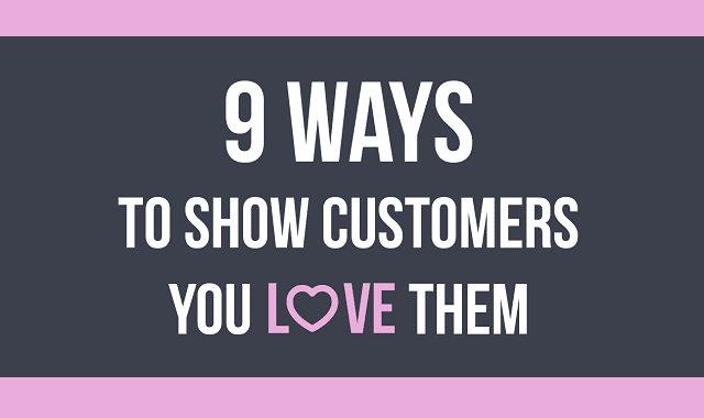 9 Ways To Show Customers You Love Them