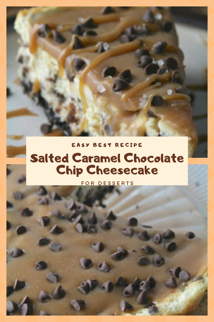 Easy Recipe Salted Caramel Chocolate Chip Cheesecake For Desserts