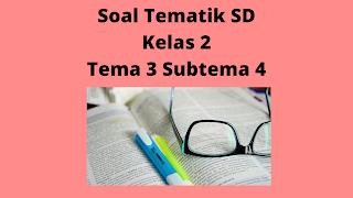Kunci Jawaban Soal Tematik SD Kelas 2 Tema 3 Subtema 4