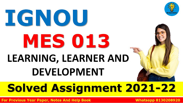 MES 013 LEARNING, LEARNER AND DEVELOPMENT Solved Assignment 2021-22