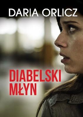 """""""Diabelski młyn"""" - Daria Orlicz"""
