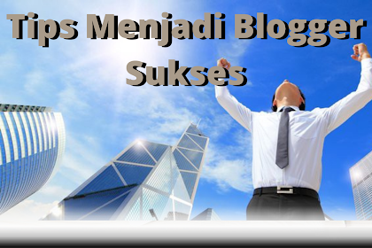 9 Kiat Sukses Menjadi Blogger