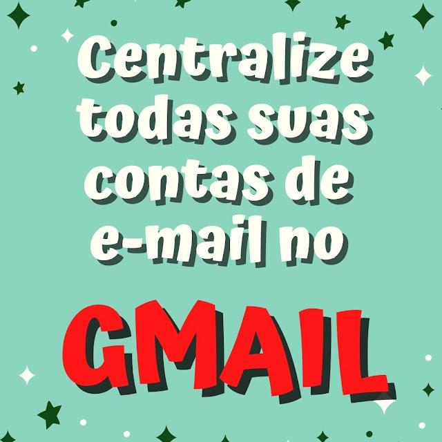Centralize todas as suas contas de e-mail no Gmail