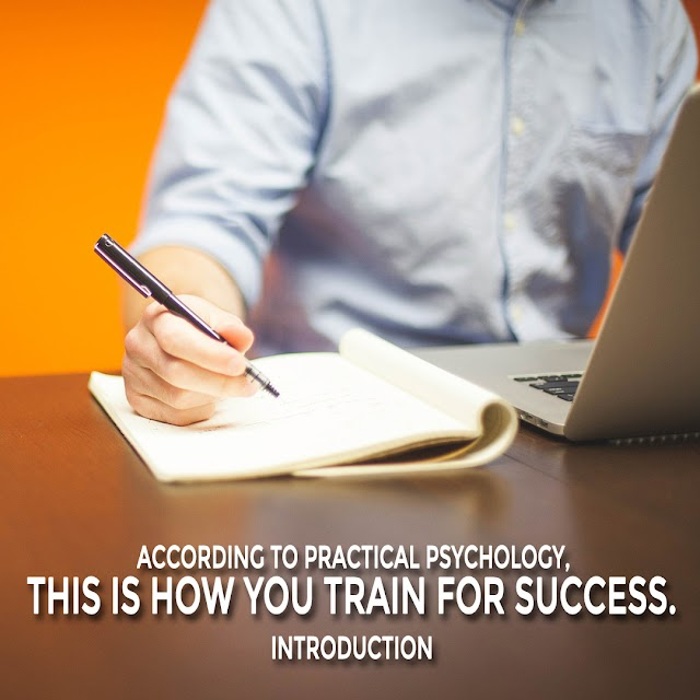 ACCORDING TO PRACTICAL PSYCHOLOGY, THIS IS HOW YOU TRAIN FOR SUCCESS.